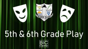 BICS 5th & 6th Grade Play @ Beaver Island Community Center
